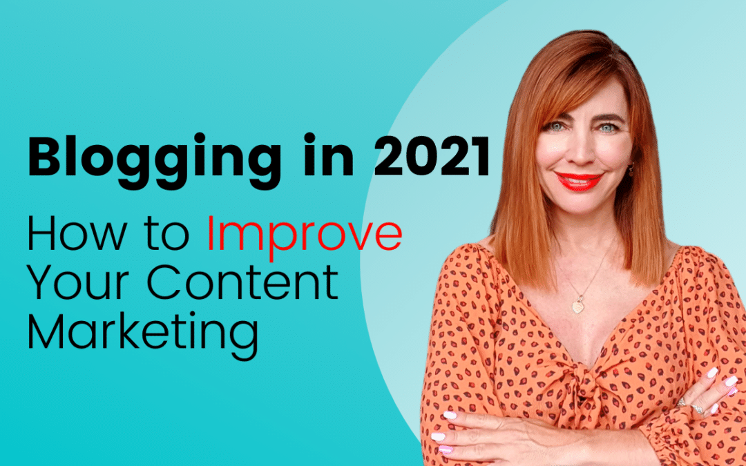 Blogging in 2021: How Blogs Improve Your Content Marketing